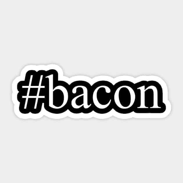 Hashtag Bacon